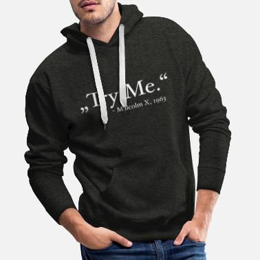 Malcolm X Black Power: Quote 'Try Me.' (Malcolm X) - Mannen Premium hoodie