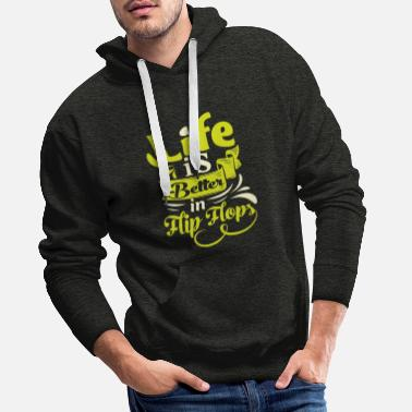 Life is better in Flip Flops - Männer Premium Hoodie