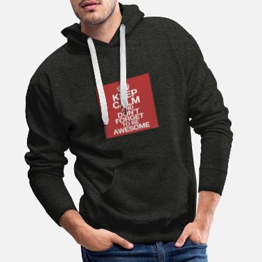 Awesome Keep calm and do not forget to be awesome - Men's Premium Hoodie