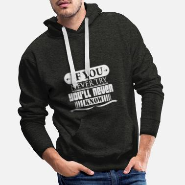 Versuch Spruch - If you never try you will never know - Männer Premium Hoodie