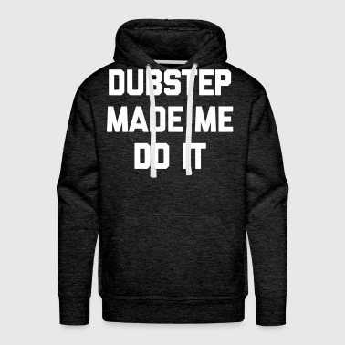 Dubstep Do It Music Quote - Sweat-shirt à capuche Premium pour hommes