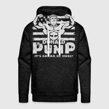 Donald Pump - it's gonna be huge! - Men's Premium Hoodie