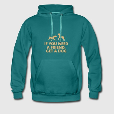you need a friend, get a dog Hund Haustier Freund - Männer Premium Hoodie