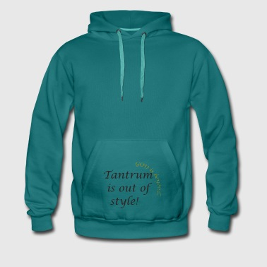 Tantrum is out of style - Men's Premium Hoodie