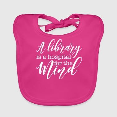 A library is a hospital for the - Baby Organic Bib