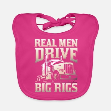 Rig Real men drive big rigs - Baby Organic Bib