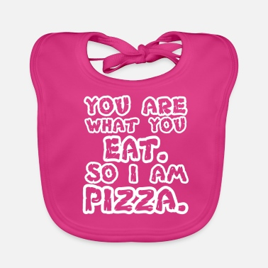 You Are What You Eat So I Am Pizza Saying - Baby Organic Bib