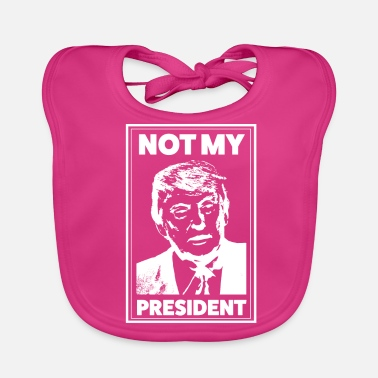 Controversial Not my President | Political Shirt | Fun design - Baby Organic Bib