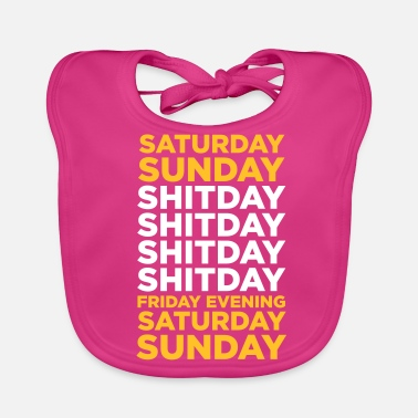 Days Of The Week The Shit Day In A Week! - Baby Organic Bib