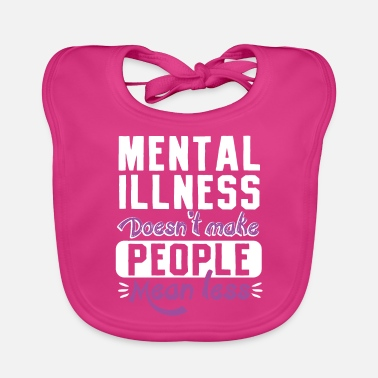 Mental Mental illness doesn't make people mean less - Baby Bib