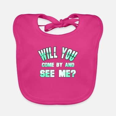 Evolution Will you come by and see me - Baby Bib