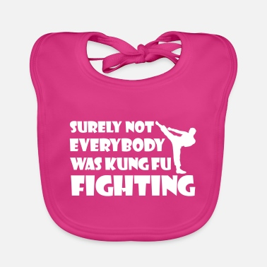 SURELY NOT EVERYBODY WAS KUNG FU FIGHTING gift - Baby Bib