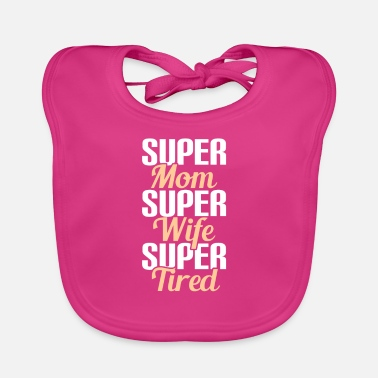 Super SUPER MOM - SUPER WIFE - SUPER TIRED - Bavaglino ecologico per neonato