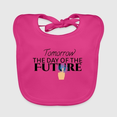Tomorrow is the day of the future - Baby Organic Bib