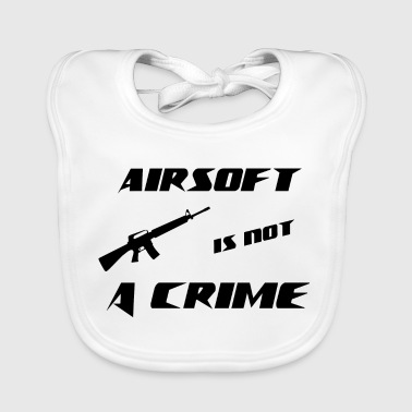 Airsoft is not a Crime Airsoft Gift Birthday - Baby Organic Bib