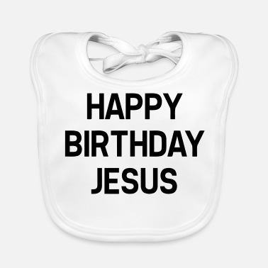 Happy Birthday HAPPY BIRTHDAY JESUS - Ekologisk babyhaklapp