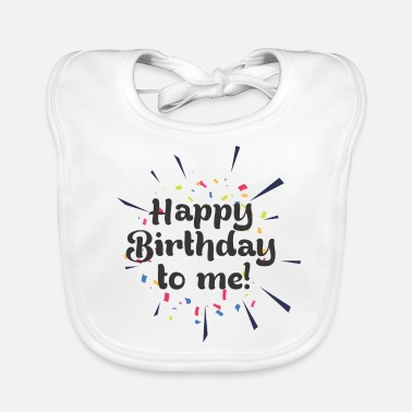 Happy Birthday Happy Birthday Birthday Congratulations Happy Birthday - Baby Organic Bib