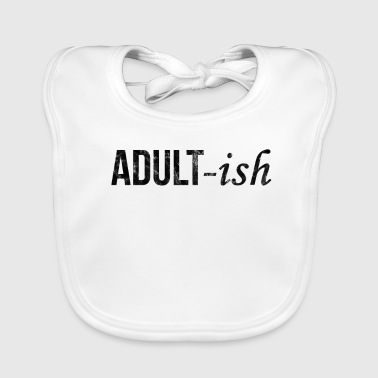 Adult Adult-ish Finally adult but a child in the head - Baby Organic Bib