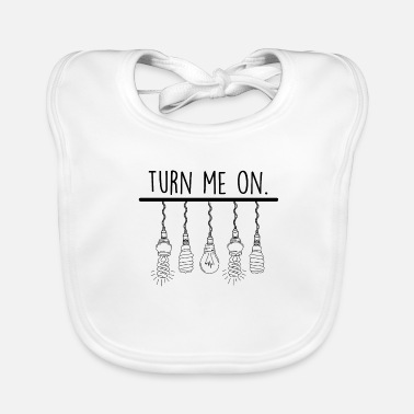 Turn turn me on turn me on - Baby Bib