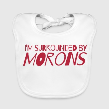 I'm surrounded by morons - Baby Organic Bib