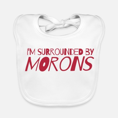 Moron I'm surrounded by morons - Baby Organic Bib
