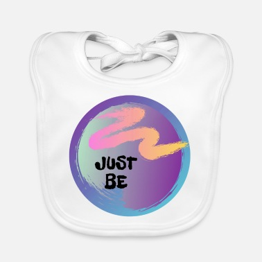 Just JUST BE - Baby Bib