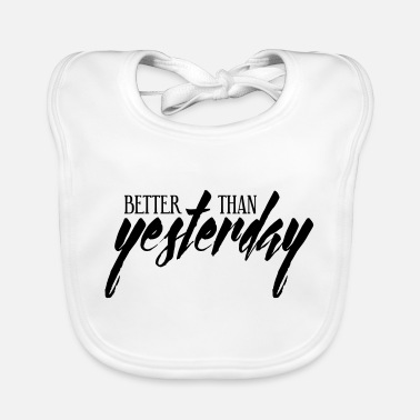 Better than yesterday! - Baby Bib