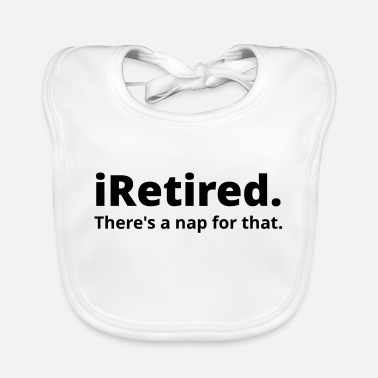 Retirement I'm retired there's a nap for that - Baby Bib