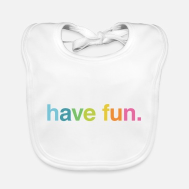 Having Fun Have fun - Baby Bib