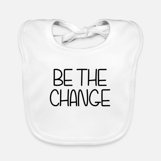 Gift Babykleidung - BE THE CHANGE (IN THE WORLD) GIFT IDEA - Lätzchen Weiß