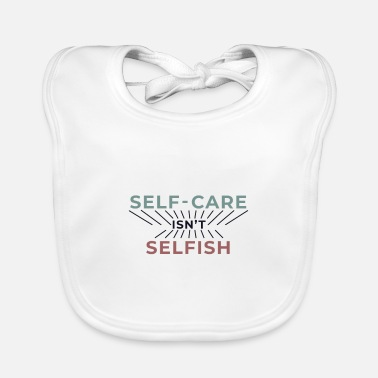 Selfish Self-care is not selfish - Baby Bib
