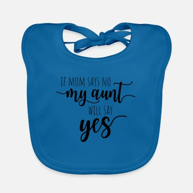 Baby If Mom Says No My Aunt Will Say Yes - Auntie Niece - Baby Bib