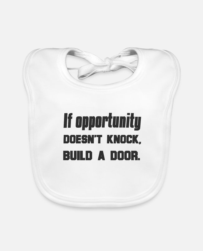 Knocked Baby Bibs - If opportunity doesn t knock build a door - Baby Bib white