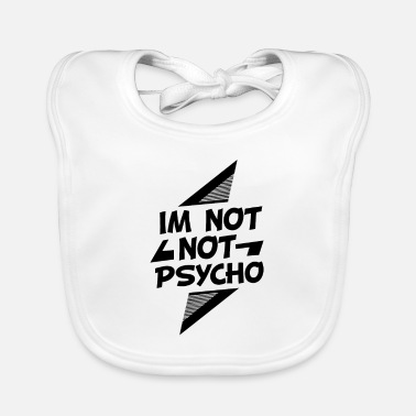 Quote Psycho Quote Not Psycho Quote Funny Gift - Baby Bib