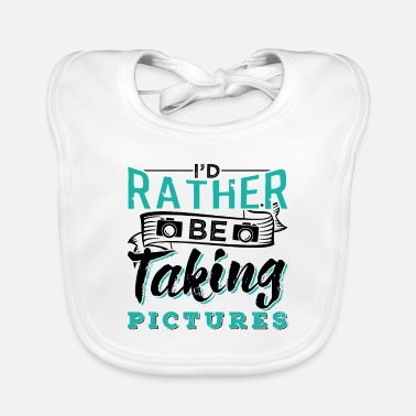 Taking Pictures Photography Photographer Fan Lover Gift - Lätzchen