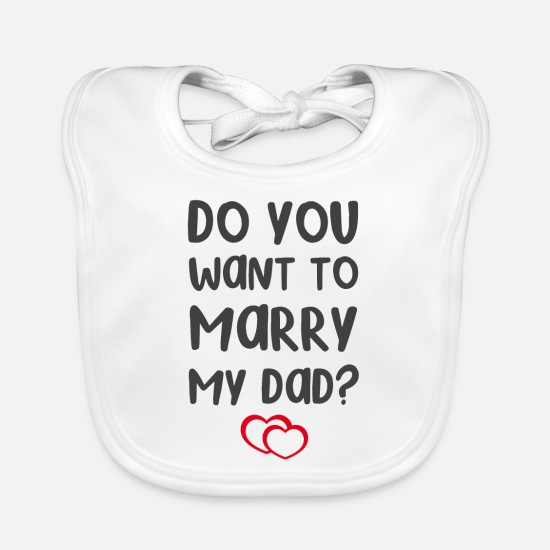 Proposal Baby Clothes - Do you want to marry my dad? - Baby Bib white