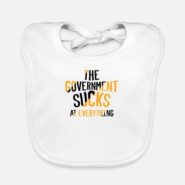 Government THE GOVERNMENT SUCKS AT EVERYTHING - Baby Bib