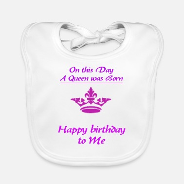 Happy Birthday Happy Birthday queen - Baby Bib