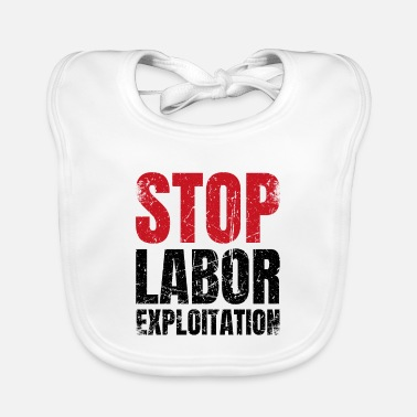 Exploitation Stop the exploitation of workers | activism - Baby Bib