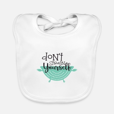 Strained Don't strain yourself - Baby Bib