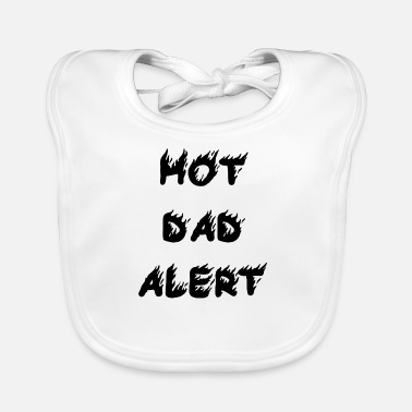 Hot Dad Alert Hot Father Alert Caution Gift Idea Father's Day - Baby Bib