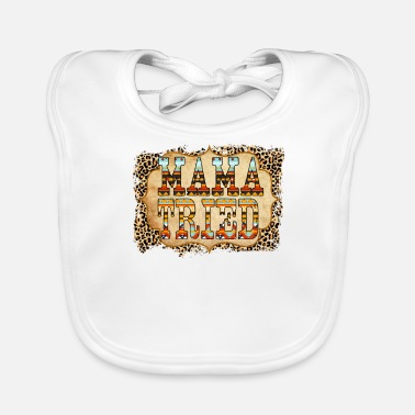 Tries Mama Tried - Baby Bib