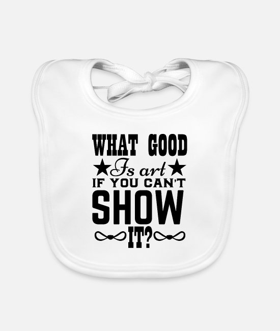 Nature Baby Bibs - What good is art if you can't show it? - Baby Bib white