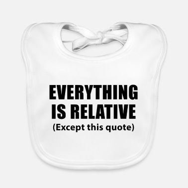 Famous Quotes Famous quote Einstein | Everything is relative - Baby Bib