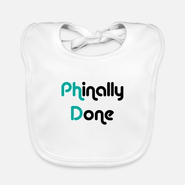 Doctor Phinally Done Finally Done Phd graduation gift - Baby Bib