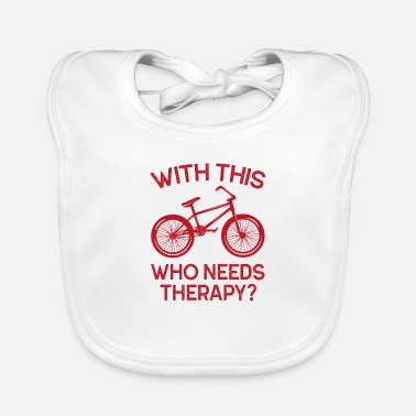 Ride Bike With this who needs therapy gift bike - Baby Bib