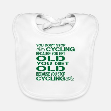 Chain You don't stop cycling because you get old you get - Baby Bib