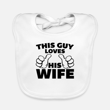 Love Wife This Guy Loves Wife - Baby Bib