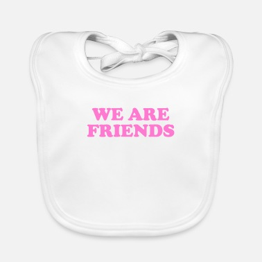 WE ARE FRIENDS We are friends, brothers and sisters - Baby Bib