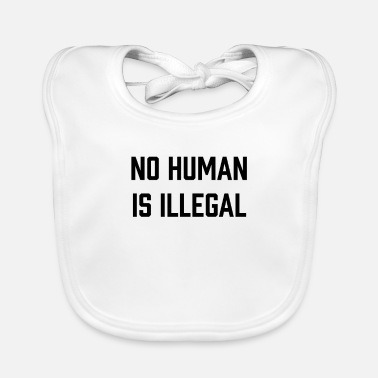 Politics No Human Is Illegal Politics Political - Baby Bib